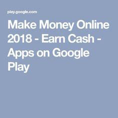 Make Money Online 2018 - Earn Cash - Apps on Google Play