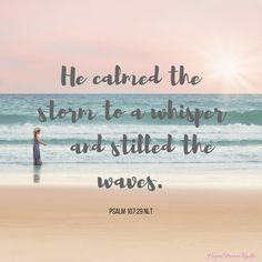 He calmed the storm.