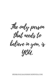 Believe in yourself! You are the only one that needs to believe in you...