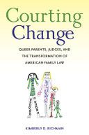 Courting change : queer parents, judges, and the transformation of American family law / Kimberly D. Richman. KF540 .R53 2008