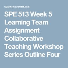 uop spe 513 week 5 individual assignment service delivery models paper,uop spe 513 week 5 learning team assignment collaborative teaching workshop series outline four,uop spe 513 new week 5 dq spe 513 new week 5 dq spe 513 new new week s Week 5, Outline, Workshop, Teaching, Atelier, Teaching Manners, Learning, Education