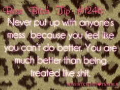 """""""Boss Bitch Tips ♔ #1246: Never put up with anyone's mess because you feel like you can't do better. You are much better than being treated like shit."""" #quote"""