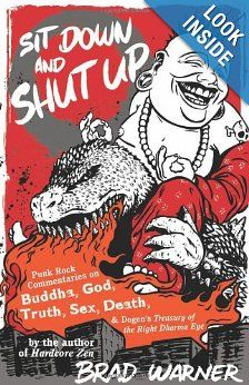 Amazon.com: Sit Down and Shut Up: Punk Rock Commentaries on Buddha, God, Truth, Sex, Death, and Dogen's Treasury of the Right Dharma Eye (9781577315599): Brad Warner: Books