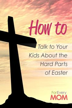 The Easter Story Is Beautiful—but Not Pretty. Here's How to Talk to Your Kids About the Hard Parts of Easter. - For Every Mom