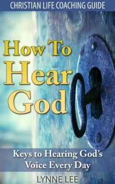 How To Hear God: Keys To Hearing God's Voice Every Day
