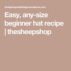 Easy, any-size beginner hat recipe | thesheepshop