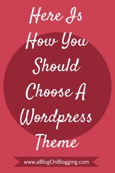 Here Is How You Should Choose A WordPress Theme