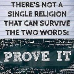 There's not a single religion that can survive the two words: PROVE IT! Atheist Agnostic, Atheist Quotes, Atheist Humor, Wisdom Quotes, Losing My Religion, Anti Religion, Religion And Politics, Secular Humanism, Judaism