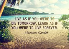 Live as if you were to die tomorrow. Learn as if you were to live forever. -Mahatma Gandhi Quote #quote #quotes #quoteoftheday