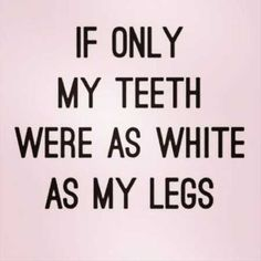 Best funny pics truths Truth, my legs are so white, you need sunglasses to look at them lol not really but theyre pretty white lol Haha Funny, Funny Memes, Hilarious Quotes, Funny Stuff, Funny Snow Quotes, Tuesday Quotes Funny, Funny Work Quotes, Funny Quotes For Kids, Funny Qoutes
