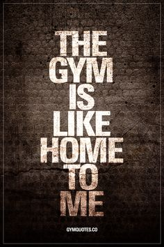 The gym is like home to me. #gymaddict  Like it if you absolutely LOVE the gym! #gymlife  Gym Quotes