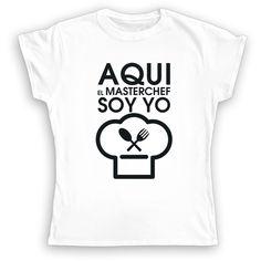 Camiseta para Mujer - Aquí el Master Chef Soy Yo! - Camaloon ES Camisetas  Chulas cb64dee800a73