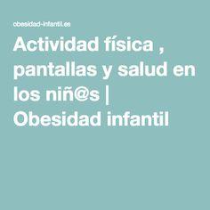 Actividad física , pantallas y salud en los niñ@s | Obesidad infantil