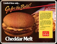 Year it was introduced: 1988  What was it: The Cheddar Melt was basically a Quarter Pounder that was topped with onions (sauteed in butter and teriyaki), then topped with cheddar cheese sauce, it was also offered a few times in '90s, and most recently in 2004.