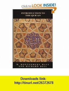 Introduction to the Quran (9780748605972) W. Montgomery Watt, Richard Bell , ISBN-10: 0748605975  , ISBN-13: 978-0748605972 ,  , tutorials , pdf , ebook , torrent , downloads , rapidshare , filesonic , hotfile , megaupload , fileserve