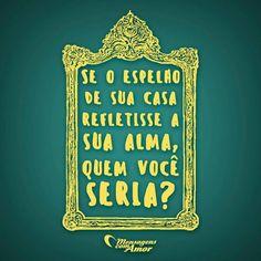 Se espelho da sua casa refletisse a sua alma, quem você seria? #reflexão #quotes #mensagenscomamor