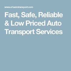 Fast, Safe, Reliable & Low Priced Auto Transport Services