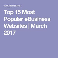 Top 15 Most Popular eBusiness Websites   March 2017