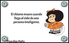 Mundo de Postales: EL CHISME MUERE... Spanish Humor, Spanish Quotes, Mafalda Quotes, Inspirational Phrases, Funny Phrases, School Quotes, Stephen Hawking, Thought Of The Day, Teaching Spanish