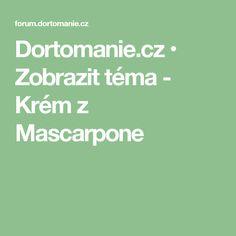 Dortomanie.cz • Zobrazit téma - Krém z Mascarpone Desserts, Mascarpone, Tailgate Desserts, Deserts, Postres, Dessert, Plated Desserts
