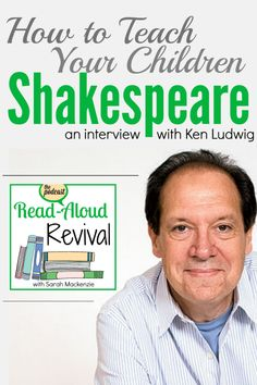 Teaching kids Shakespeare doesn't have to be intimidating. Ken Ludwig, author of How to Teach Your Children Shakespeare, chats with Sarah Mackenzie about how ordinary parents can take on the bard in this episode of the Read-Aloud Revival podcast