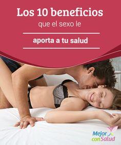 Los 10 beneficios que el sexo le aporta a tu salud  El sexo es una necesidad biológica tanto de hombres como de mujeres. En todas sus formas es una actividad placentera y divertida que causa sensación de bienestar a nivel físico y mental.