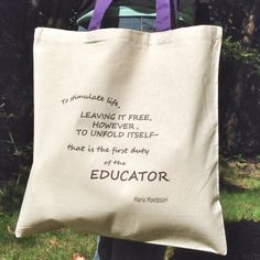 """""""To stimulate life, leaving it free, however, to unfold itself - that is the first duty of the educator.""""  Maria Montessori  Montessori Quote Tote by MOMtessoriLife on Etsy - great teacher gift idea!"""