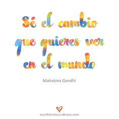 Sé el cambio que quieres ver en el mundo   #Gandhi #ser #cambio #ver #mundo #abrazos #abrazosescritos #escribiendounabrazo #cita #frases