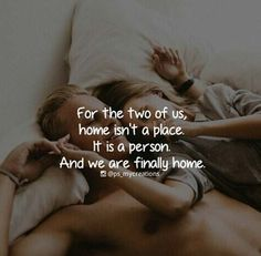 For the two of us, home isn't a place. It is a person. And we are finally home.