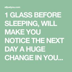 1 GLASS BEFORE SLEEPING, WILL MAKE YOU NOTICE THE NEXT DAY A HUGE CHANGE IN YOUR WAIST … – All Just You