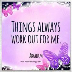 Things are always working out for me. Great positive mantra....repeat over and over..... Things will fall into place perfectly for you