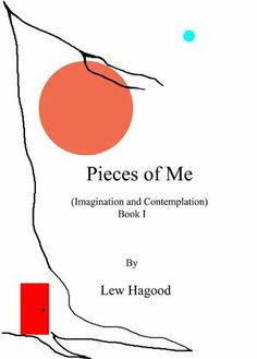 Pieces Of Me (Imagination and Contemplation) by Lew Hagood, http://www.amazon.com/dp/B005HL1GC8/ref=cm_sw_r_pi_dp_40mNsb0BETGKT
