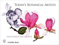 Today's Botanical Artists (Schiffer Book): Cora B Marcus, Libby Kyer: 9780764329050: Amazon.com: Books
