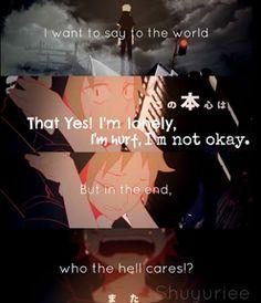 eu quero dizer ao mundo que sim! eu sou só, eu não estou bem. mas no final, quem diabos se importa!?