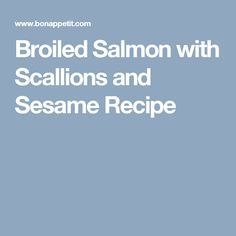 Broiled Salmon with Scallions and Sesame Recipe