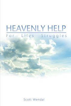 Heavenly Help For Life's Struggle by Scott Wendal https://www.amazon.com/dp/B00ER6OAMC/ref=cm_sw_r_pi_dp_x_hbxaybH4S5TVA