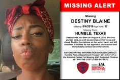 DESTINY BLAINE, Age Now: 17, Missing: 08/04/2016. Missing From HUMBLE, TX. ANYONE HAVING INFORMATION SHOULD CONTACT: Humble Police Department (Texas) 1-281-446-7127.