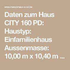 Daten zum Haus CITY 160 PD: Haustyp: Einfamilienhaus Aussenmasse: 10,00 m x 10,40 m Wohn- Nutzfläche: 160.88 m2 Dachneigung / Kniestock: 8° / 0cm