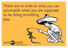 Funny Encouragement Ecard: There are no limits to what you can accomplish when you are supposed to be doing something else..