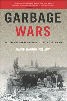 Garbage Wars: The Struggle for Environmental Justice in Chicago (Urban and Industrial Environments) by David Naguib Pellow, http://www.amazon.com/dp/026266187X/ref=cm_sw_r_pi_dp_Ht4gtb1WPZ7CF