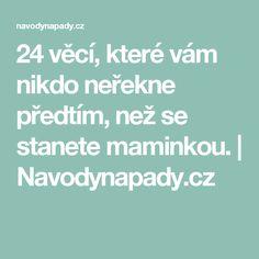 24 věcí, které vám nikdo neřekne předtím, než se stanete maminkou. | Navodynapady.cz