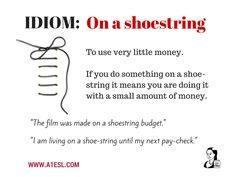 "IDIOM: Do you know what it means to ""live on a shoestring""?"