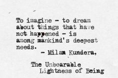 """The Unbearable Lightness of Being"" - Milan Kundera."