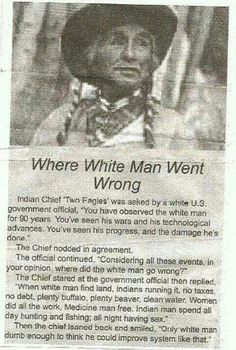 Funny pictures about Where White Man Went Wrong. Oh, and cool pics about Where White Man Went Wrong. Also, Where White Man Went Wrong photos. Native American Wisdom, Native American History, American Indians, African History, Man Go, Native Indian, Choctaw Indian, Before Us, Way Of Life