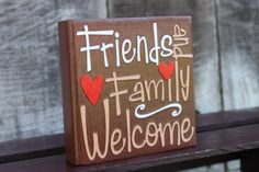 """Home Decor Block-""""Friends and Family Welcome"""". $15.00, via Etsy."""