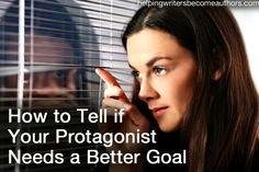How to Tell if Your Protagonist Needs a Better Goal - Helping Writers Become Authors