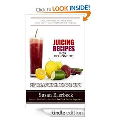 Amazon.com: Juicing Recipes for Beginners - Delicious Juice Recipes for Losing Weight Feeling Great and Improving Your Health eBook: Susan Ellerbeck: Kindle Store