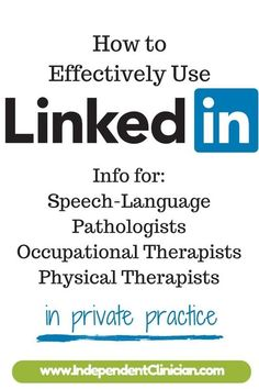 How to speech therapy, occupational therapy and physical therapy providers should use LinkedIn: www.independentcl...