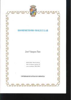 Biomimetismo molecular : discurso inaugural lido na solemne apertura do curso académico 2014-2015 / José Vázquez Tato. 2014