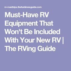 Must-Have RV Equipment That Won't Be Included With Your New RV | The RVing Guide